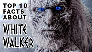 Game Of Thrones : WHITE WALKERS : Top 10 Facts