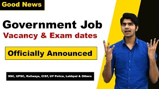 Upcoming Government Job Vacancy & Exam Date Announced | SSC | RRB | UPSC | Others...Good News