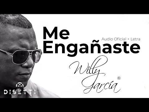 Willy Garcia - Me Engañaste (Audio Video)