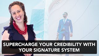 Supercharge your credibility with your signature system