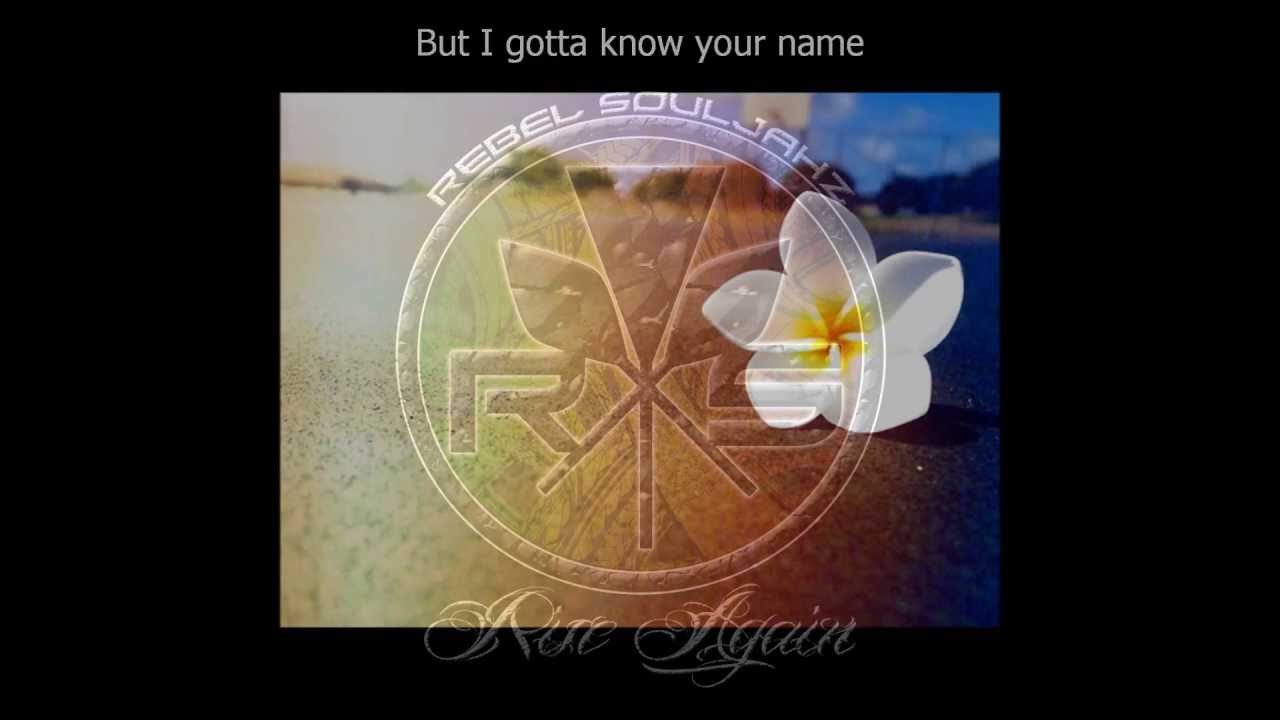Gotta Know Your Name - Rebel Souljahz + Lyrics