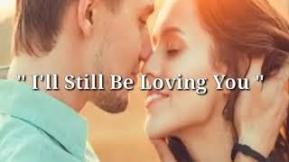 I'LL STILL BE LOVING YOU  (Lyrics)=Restless Heart=