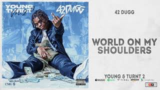 42 Dugg - World On My Shoulders (Young & Turnt 2)