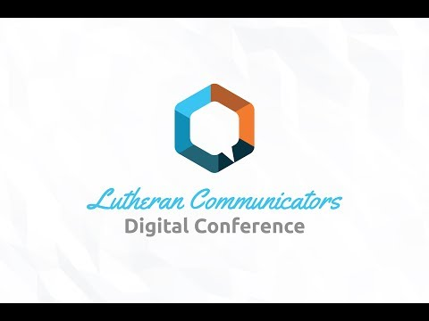 Lutheran Communicators Digital Conference - 2017