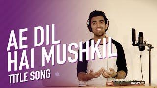 [3.46 MB] Ae Dil Hai Mushkil | Title Track | Cover | Anil Chitrapu