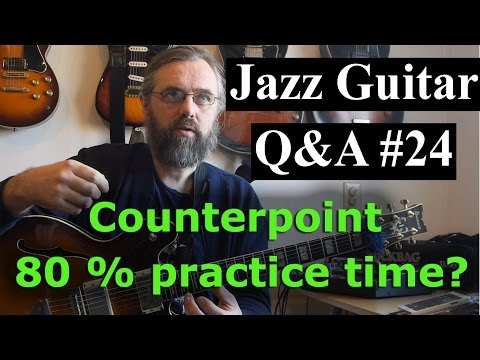 Jazz Guitar Q&A #24 - Counterpoint - 80% practice time on standards? - Making decisions on soloing