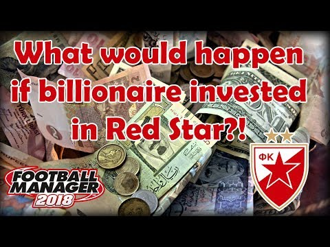FM18 Experiment - What if a Billionaire invested in Red Star Belgrade - Football Manager 2018