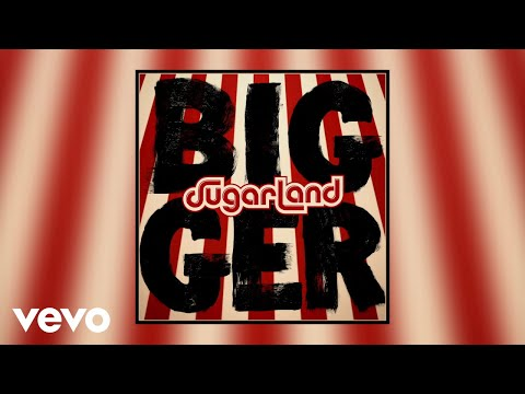 Sugarland - Bigger (Static Video)