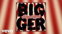 Sugarland - Bigger (Static Video)