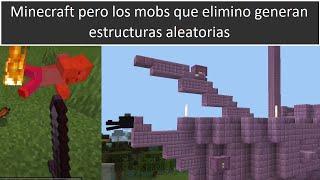 Minecraft pero los mobs que elimino generan estructuras aleatorias