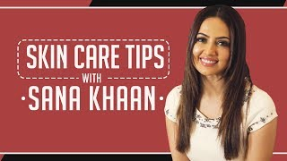 Sana Khaan reveals her skin care routine secrets | Home Remedies | Skin Care Tips