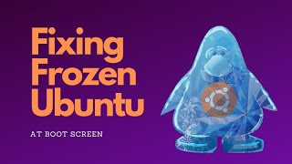 how to Fix Ubuntu Linux Freezing on Boot