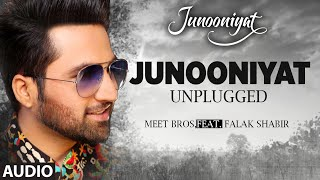 Repeat youtube video JUNOONIYAT UNPLUGGED | Audio Song | Meet Bros,Feat. Falak Shabir | Pulkit Samrat, Yami Gautam