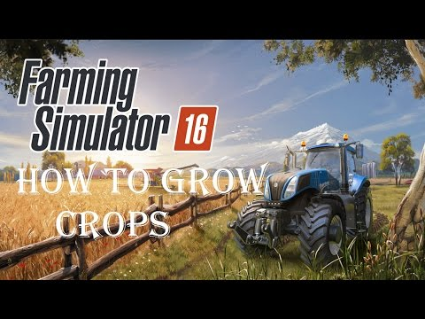 Farming Simulator 16 Guide - How to Grow Crops