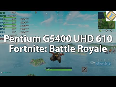 Pentium G5400 UHD Graphics 610 Fortnite: Battle Royale Gameplay Benchmark  Test