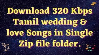 Download all 320 kbps Wedding Songs in Single Zip file in Tamil  @Mr.Icemeltingsoul - தமிழன் - Tvm