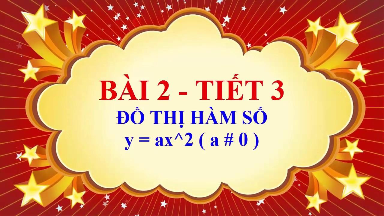 Toán học lớp 9 - Bài 2 - Đồ thị hàm số y = ax^2 ( a # 0 ) - Tiết 3