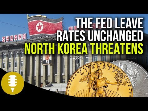 Fed Leaves Rates Unchanged, Gold Accumulation Increases As North Korea Threatens | Golden Rule Radio