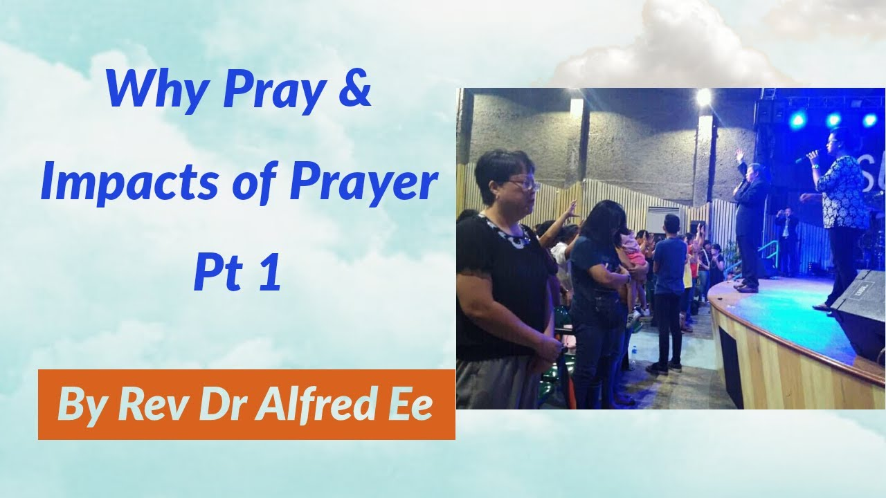 Why Pray & Impacts of Prayer Pt 1