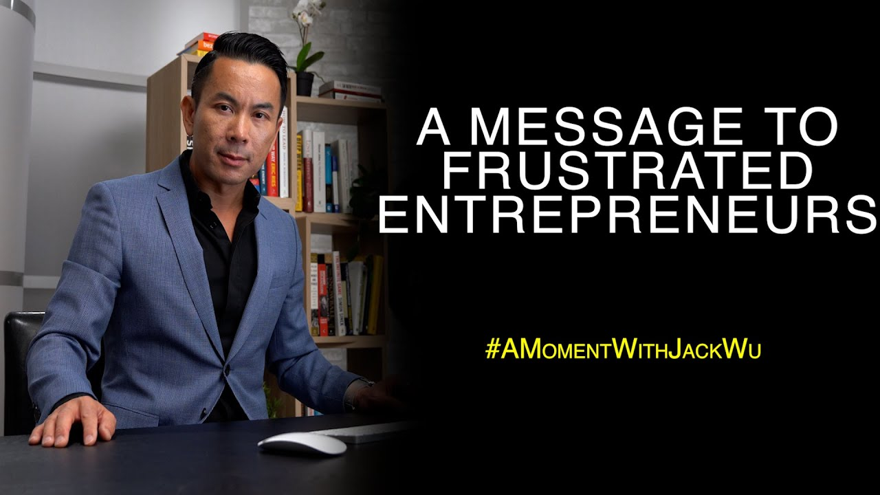 A Message To Frustrated Entrepreneurs | A Moment With Jack Wu