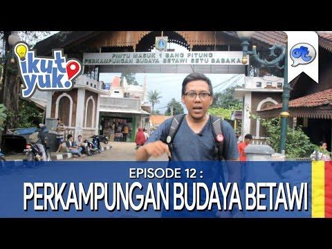 Ikut Yuk! : Eps. 12 - Perkampungan Budaya betawi, Jakarta