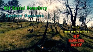 my haunted diary old burial hill cemetery geobox sessions paranormal ghosts spirits
