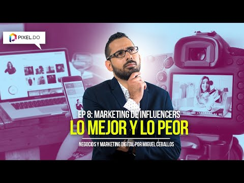MARKETING DE INFLUENCIA: Lo Mejor y lo Peor de los Influencers - Negocios y Marketing Digital EP 8