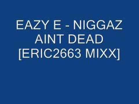 Eazy E - Niggas Aint Dead