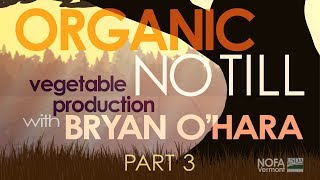 Organic No-Till Vegetable Production with Bryan O'Hara: Part 3 of 5 | Compost and Rotations