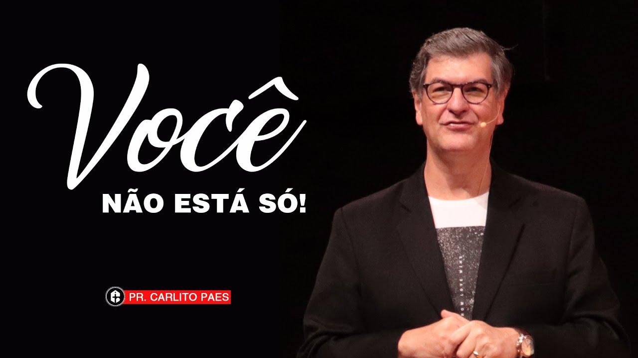 VOCÊ NÃO ESTÁ SÓ!    Pr. Carlito Paes    05.07.20