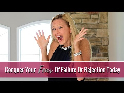 How To Overcome The Fear Of Failure & Rejection In Business