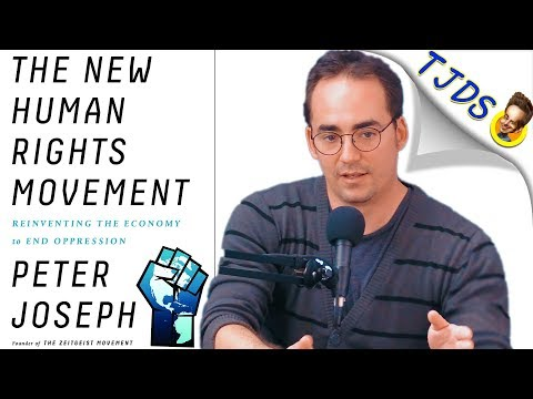 What Is The New Human Rights' Movement w/Peter Joseph pt. 1
