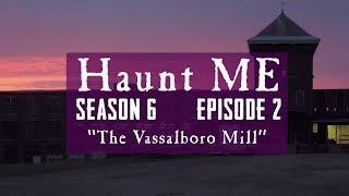"""Haunt ME - S6:E2 """"The Emperor"""" (Vassalboro Mills)"""