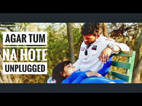 Agar Tum Na Hote | UNPLUGGED COVER | | Mr. Dj | LATEST COVER SONG | Hame Aur Jeene Ki Chahat Na Hoti
