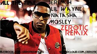 Jeremih ft. Lil Wayne & Natasha Mosley - All The Time (Zerotic Dubstep Remix)