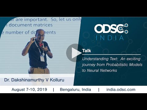 Understanding Text:  A Journey from Probabilistic Models to NN by Dr. Dakshinamurthy #ODSC_India
