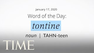 Word Of The Day: TONTINE | Merriam-Webster Word Of The Day | TIME