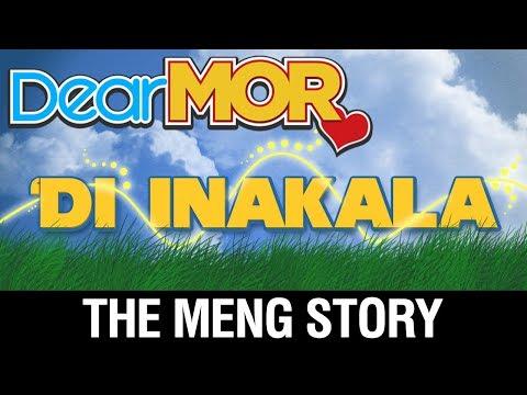 """Dear MOR: """"'Di Inakala"""" The Meng Story 09-29-17"""