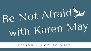 Be Not Afraid Bonus Content: Lesson 1: How to Wait