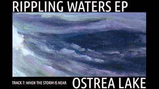 Ostrea Lake - WHEN THE STORM IS NEAR - Rippling Waters EP - Track 7