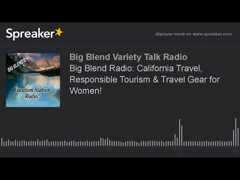 Big Blend Radio: California Travel, Responsible Tourism & Travel Gear for Women!