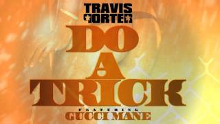 Travis Porter Ft. Gucci Mane - Do A Trick