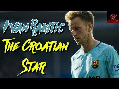 Ivan Rakitic ● The Croatian Star ● Tackles , Skills , Goals and Assists ● 2018 | HD