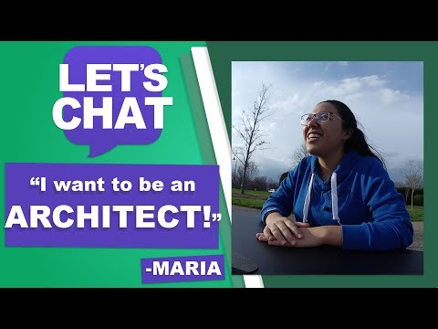 """""""I want to be an ARCHITECT!"""" - Maria   LET'S CHAT"""