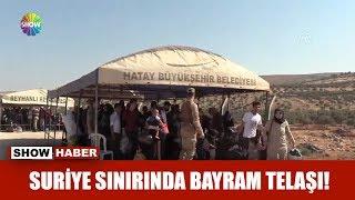 Suriye sınırında bayram telaşı!