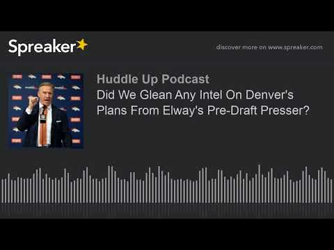 Did We Glean Any Intel On Denver's Plans From Elway's Pre-Draft Presser?