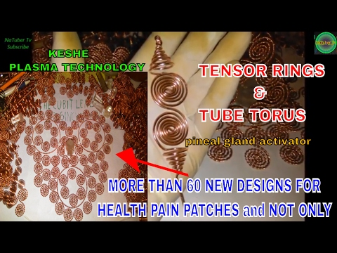 HEALING ART -DIY- TENSOR RINGS & TUBE TORUS - NEW DESIGNS FOR HEALTH PAIN PATCHES part 8 - PLASMA