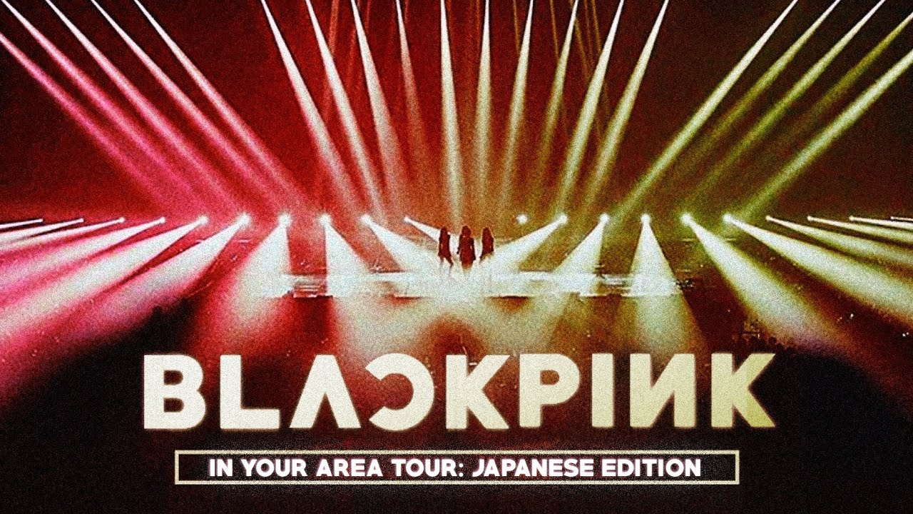 BLACKPINK - IN YOUR AREA TOUR: Japanese Edition [ALBUM DOWNLOAD]