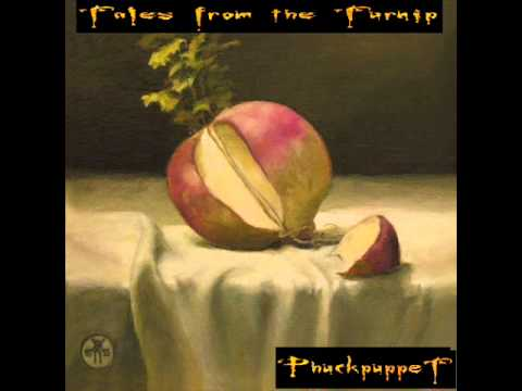 PhuckPuppeT - Tales From The Turnip (Full Album)