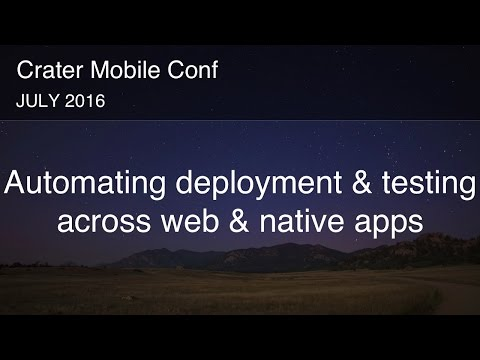 Automating deployment and testing across web and native apps